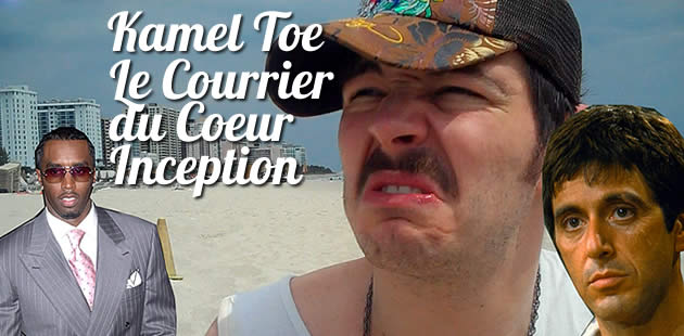 Kamel Toe, le Courrier du Coeur Inception