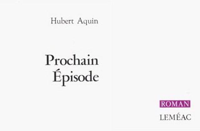 Prochain Episode d'Hubert Aquin – A lire ou jamais