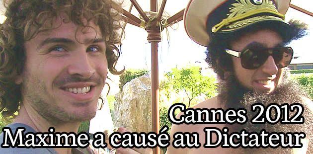Cannes 2012 Jour 1 – Maxime va causer au Dictateur