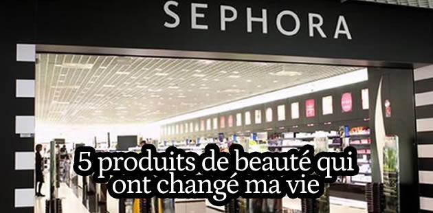 5 produits de beauté qui ont changé ma vie