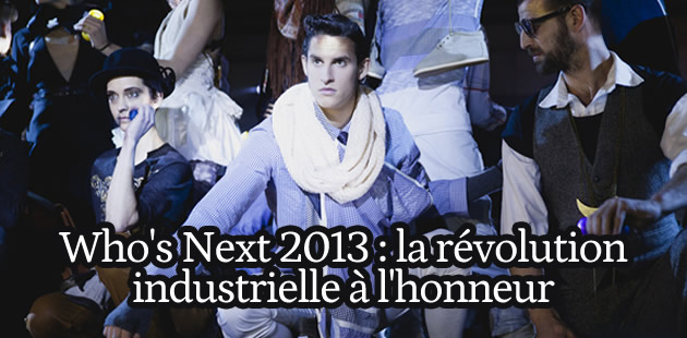 Who's Next 2013 : la révolution industrielle à l'honneur