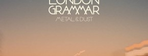 London Grammar, « Metal and Dust » – Le Beat de la Week #63