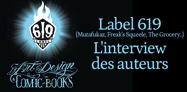 Label 619 (Mutafukaz, Freaks' Squeele, The Grocery…) : l'interview des auteurs