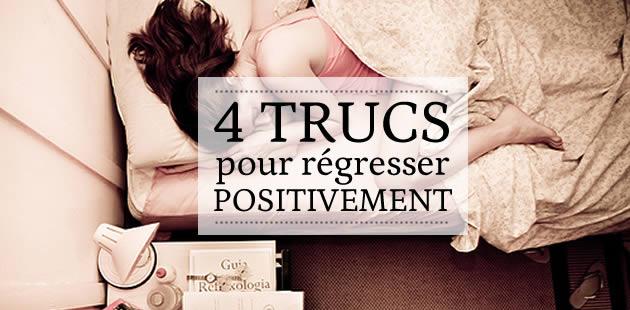 4 trucs pour régresser positivement