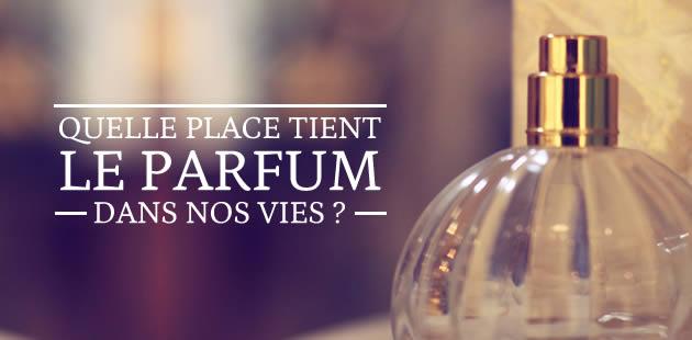 Quelle place tient le parfum dans nos vies ?