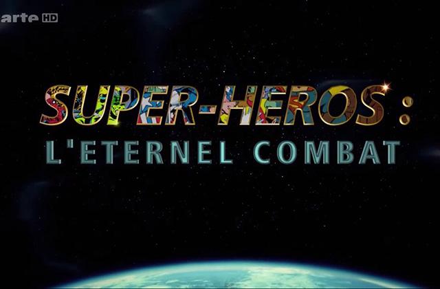Super-héros : l'éternel combat, un chouette documentaire ARTE