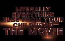 Littéralement l'intégralité de ton enfance, Le Film