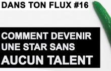 Dans ton Flux #16 – Comment devenir une star sans talent ?