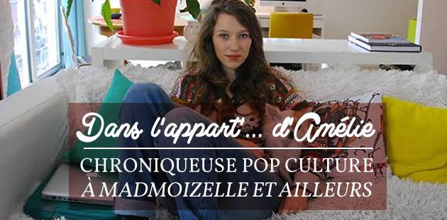 Dans l'appart'… d'Amélie, chroniqueuse pop culture à madmoiZelle et ailleurs