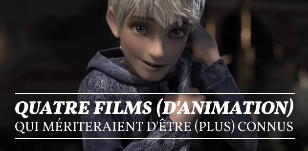 Quatre films (d'animation) qui mériteraient d'être (plus) connus