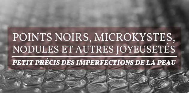 big-points-noirs-microkystes-nodules-imperfections-peau