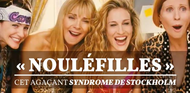 « NOULÉFILLES », cet agaçant syndrome de Stockholm
