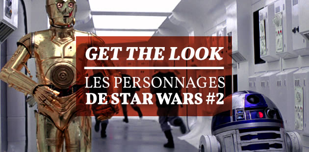 Get the Look — Les personnages de Star Wars #2