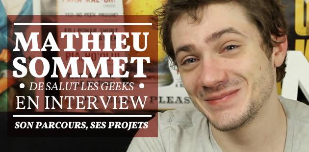 Mathieu Sommet (Salut Les Geeks) : «J'ai vu ce qui se faisait sur Internet et je me suis dit «pourquoi pas» !»