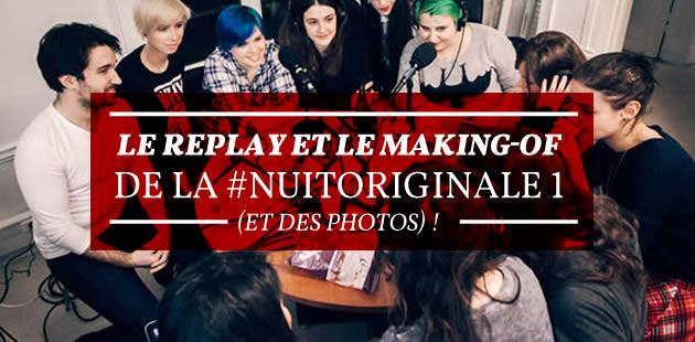 La vidéo de 12h et le making-of de la #NuitOriginale 1 (et des photos) !