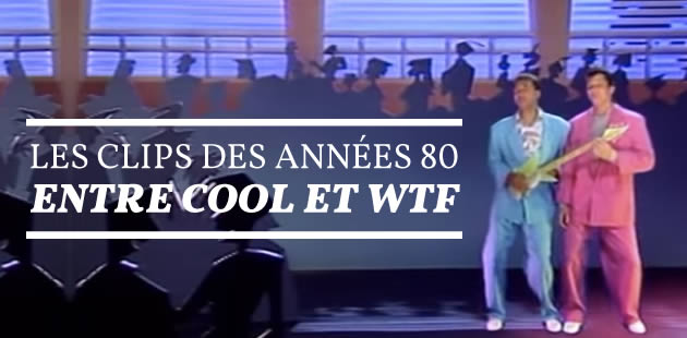 big-clips-annees-80-wtf