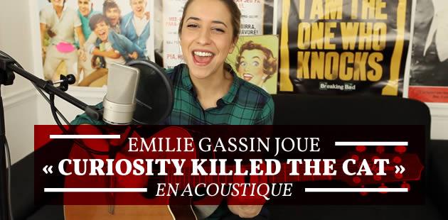 Emilie Gassin joue «Curiosity Killed The Cat» en acoustique