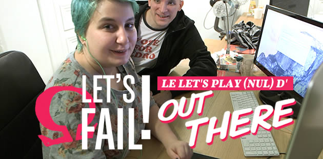 Let's Fail ! Le Let's Play (nul) d'Out There Omega