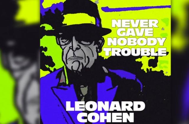 Leonard Cohen sort «Never Gave Nobody Trouble», un nouveau titre !