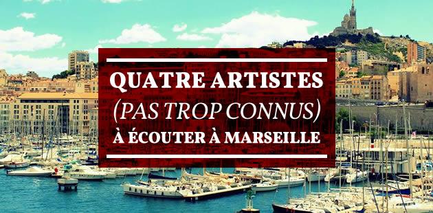 Quatre artistes (pas trop connus) à écouter à Marseille