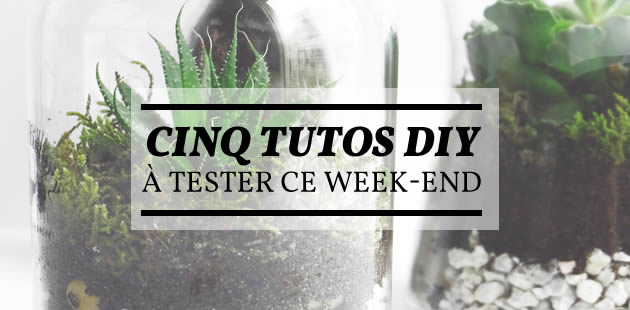 Cinq tutos DIY à tester ce week-end