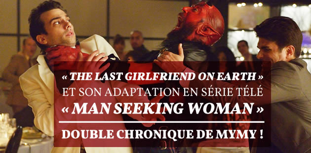 « The Last Girlfriend on Earth » et son adaptation en série télé, « Man Seeking Woman » — Double chronique !