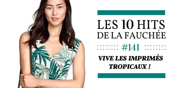 Vive les imprimés tropicaux ! — Les 10 Hits de la Fauchée #141