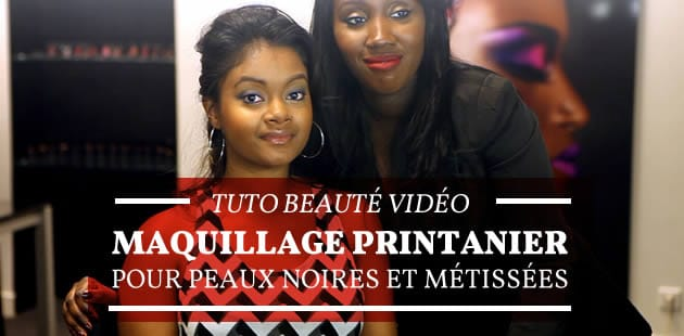 Tuto Beauté Vidéo — Maquillage printanier pour peaux noires et métissées