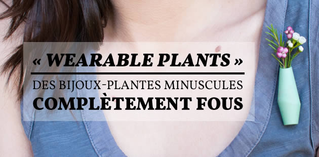 big-wearable-plants-bijoux-plantes