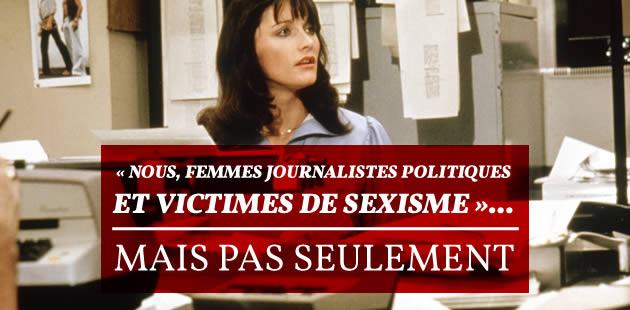 «Nous, femmes journalistes politiques et victimes de sexisme»… mais pas seulement