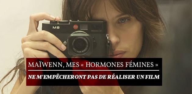 Maïwenn, mes «hormones féminines» ne m'empêcheront pas de réaliser un film