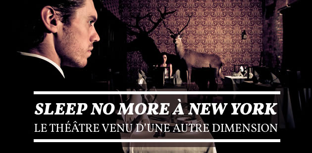 Sleep No More à New York, le théâtre venu d'une autre dimension