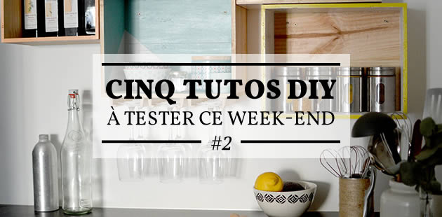 Cinq tutos DIY à tester ce week-end #2