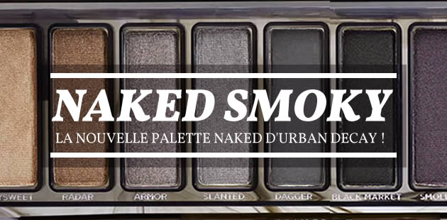 Naked Smoky, la nouvelle palette Naked d'Urban Decay, est sortie!