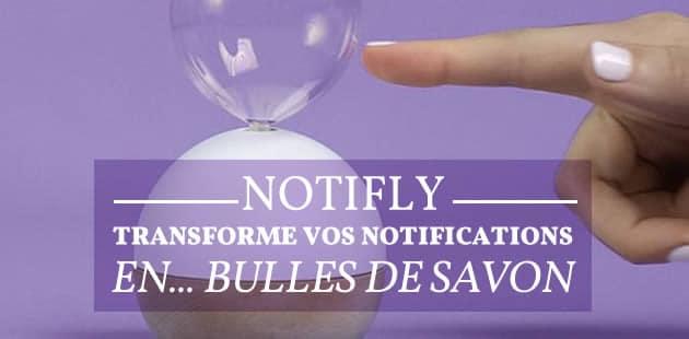Notifly transforme vos notifications en… bulles de savon