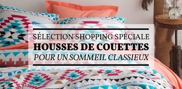Sélection shopping spéciale housses de couettes, pour un sommeil classieux
