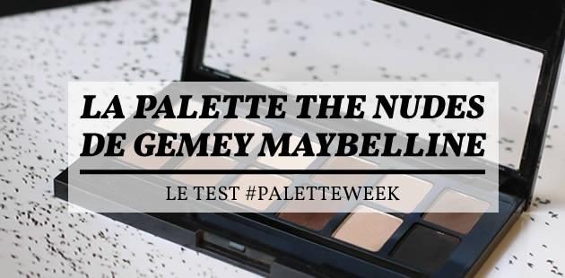 La palette The Nudes de Gemey Maybelline — Le test #PaletteWeek