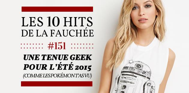 Une tenue geek pour l'été 2015 — Les 10 Hits de la Fauchée #151 (comme les Pokémon t'as vu)