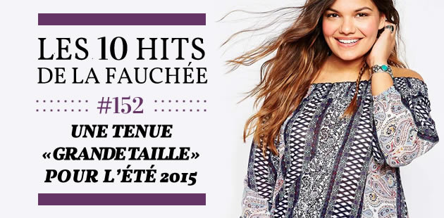 Une tenue « grande taille » pour l'été 2015 — Les 10 Hits de la Fauchée #152