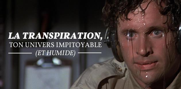La transpiration, ton univers impitoyable (et humide)