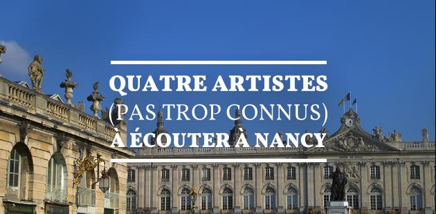 Quatre artistes (pas trop connus) à écouter à Nancy