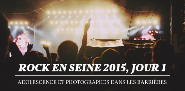 Rock en Seine 2015, jour 1 — Adolescence et photographes dans les barrières