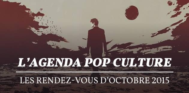 L'agenda pop culture : les rendez-vous d'octobre 2015