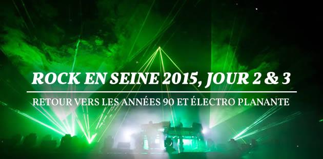 Rock en Seine 2015, jours 2 et 3 – Retour vers les années 90 et électro planante