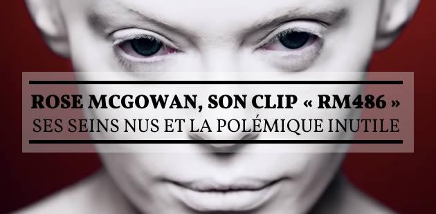 Rose McGowan, son clip «RM486», ses seins nus et la polémique inutile