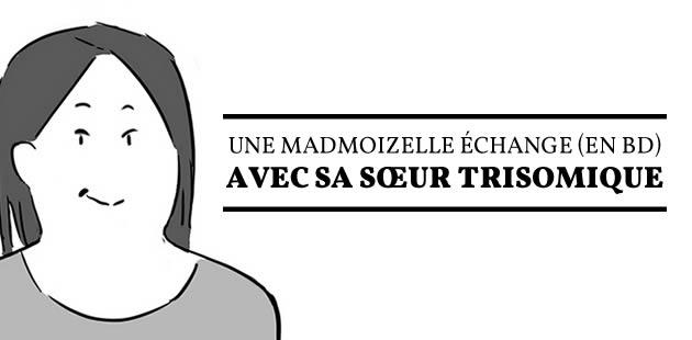 Une madmoiZelle échange (en BD) avec sa sœur trisomique