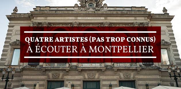 Quatre artistes (pas trop connus) à écouter à Montpellier