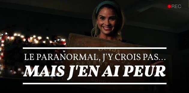 Le paranormal, j'y crois pas… mais j'en ai peur
