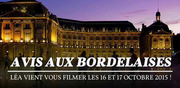 Avis aux Bordelaises : Léa vient vous filmer les 6 et 7 novembre prochains !