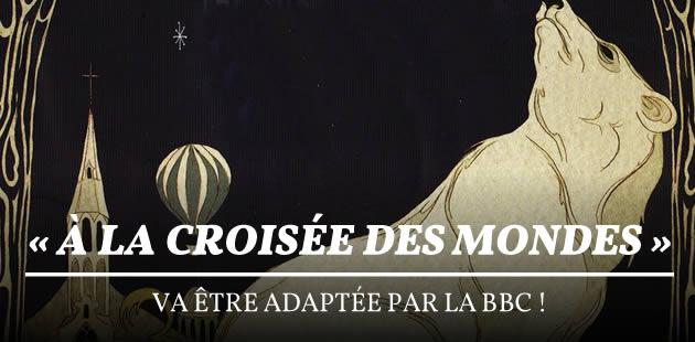 «À la croisée des mondes» va être adaptée par la BBC!